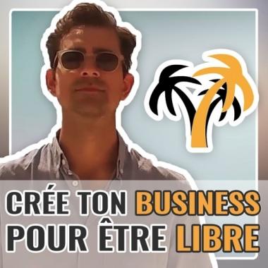 Crée ton business sur Internet pour devenir libre