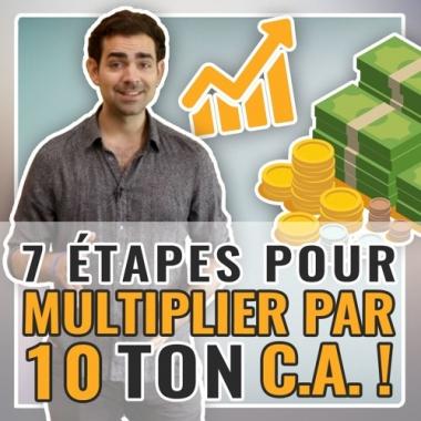 Multiplie ton chiffre d'affaires par 10 en 7 étapes