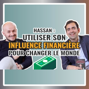 Hassan B :  changer le monde grâce à son influence financière
