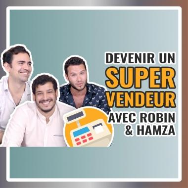 Comment devenir un super vendeur avec Robin et Hamza