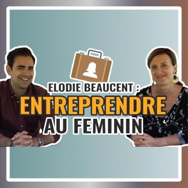 Elodie Beaucent : Entreprendre au féminin