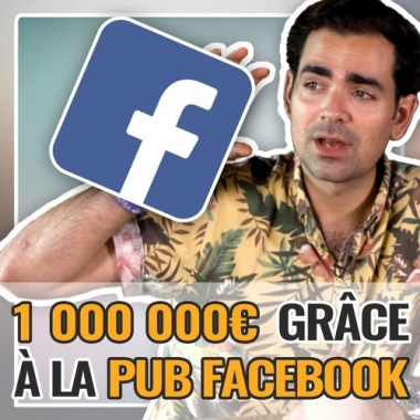 Comment j'ai généré 1 millions d'euros grâce à la publicité Facebook