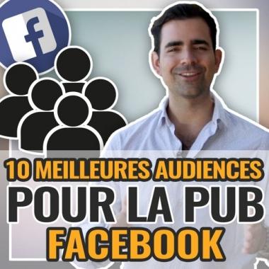 Les 10 Meilleures audiences pour tes publicités Facebook