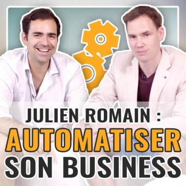 Interview Julien Romain : Comment automatiser ton business ?